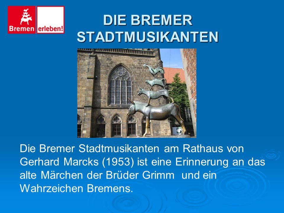 Die Bremer Stadtmusikanten am Rathaus von Gerhard Marcks (1953) ist eine Erinnerung an das alte Märchen der Brüder Grimm und ein Wahrzeichen Bremens.