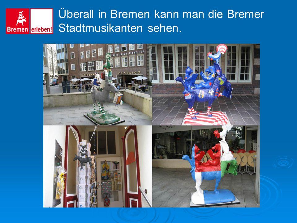 Überall in Bremen kann man die Bremer Stadtmusikanten sehen.