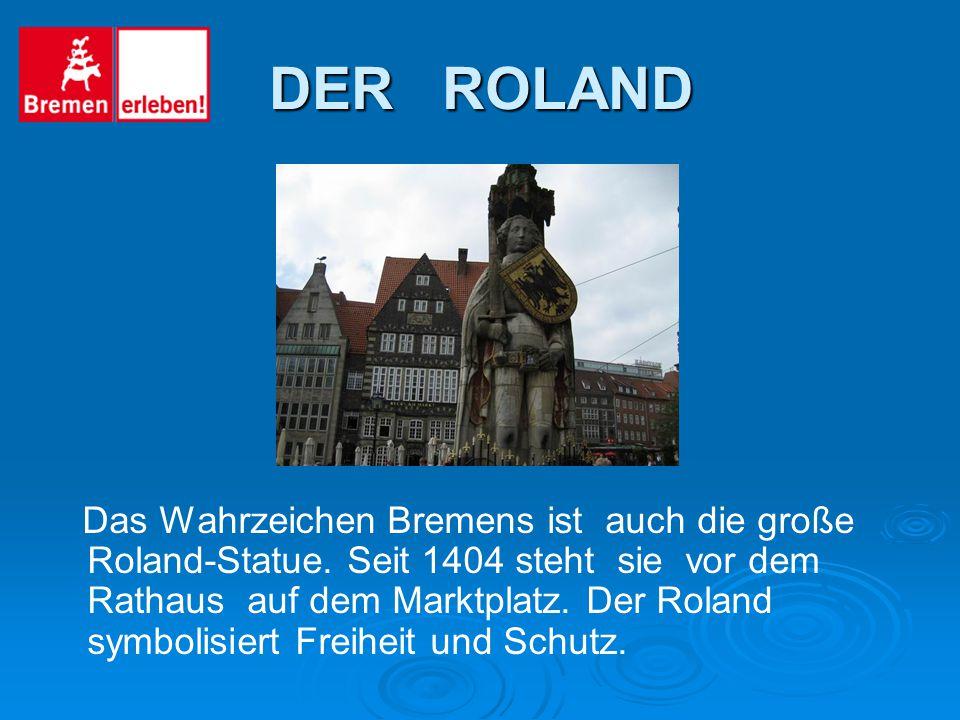 DER ROLAND Das Wahrzeichen Bremens ist auch die große Roland-Statue.