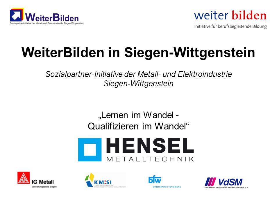 """WeiterBilden in Siegen-Wittgenstein Sozialpartner-Initiative der Metall- und Elektroindustrie Siegen-Wittgenstein """"Lernen im Wandel - Qualifizieren im"""