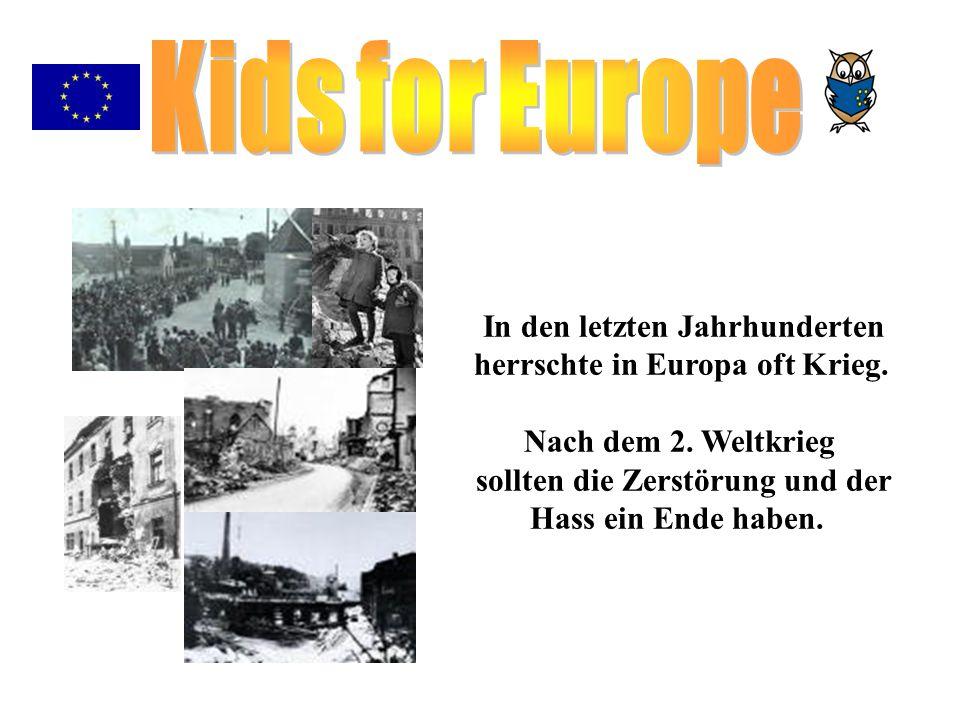 In den letzten Jahrhunderten herrschte in Europa oft Krieg. Nach dem 2. Weltkrieg sollten die Zerstörung und der Hass ein Ende haben.