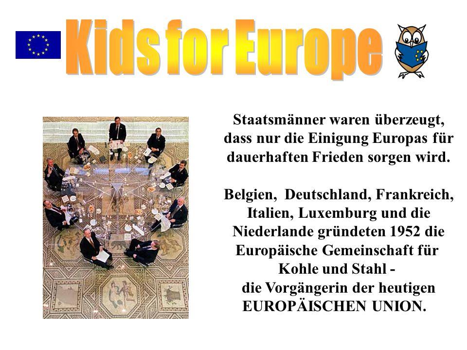 Staatsmänner waren überzeugt, dass nur die Einigung Europas für dauerhaften Frieden sorgen wird. Belgien, Deutschland, Frankreich, Italien, Luxemburg