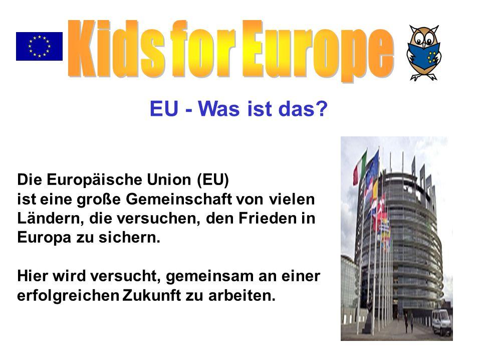 EU - Was ist das? Die Europäische Union (EU) ist eine große Gemeinschaft von vielen Ländern, die versuchen, den Frieden in Europa zu sichern. Hier wir