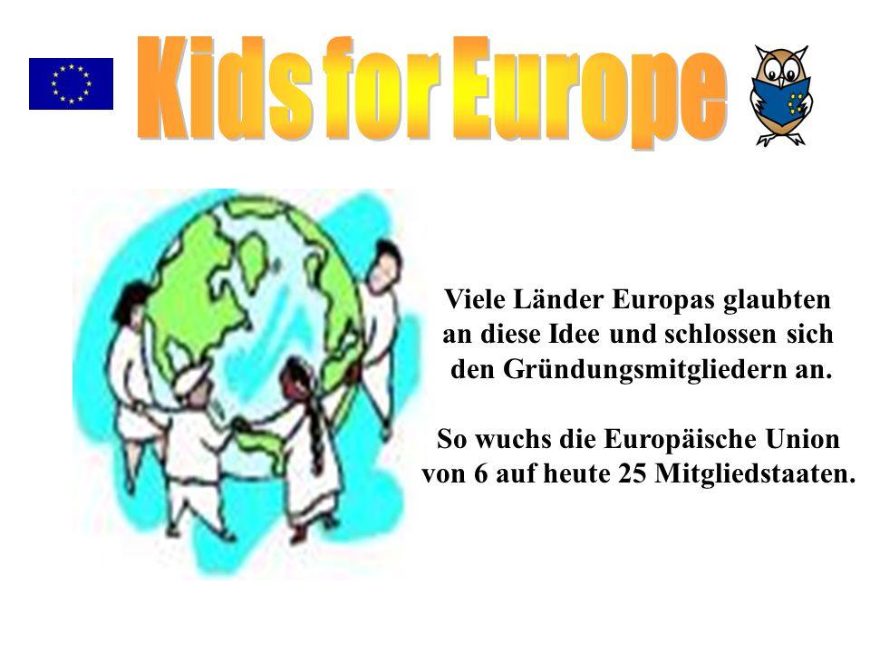 Viele Länder Europas glaubten an diese Idee und schlossen sich den Gründungsmitgliedern an. So wuchs die Europäische Union von 6 auf heute 25 Mitglied