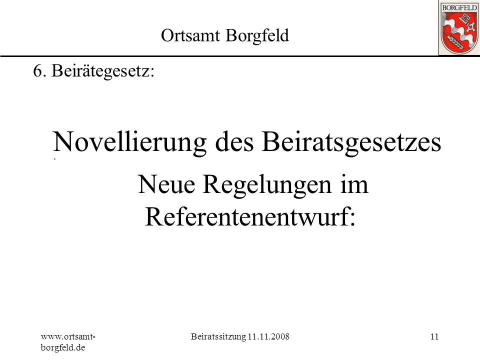 www.ortsamt- borgfeld.de Beiratssitzung 11.11.200810 Ortsamt Borgfeld 6. Beirätegesetz: 1.Stärkung des Stadtteilmanagements 2.Stärkung der Entscheidun