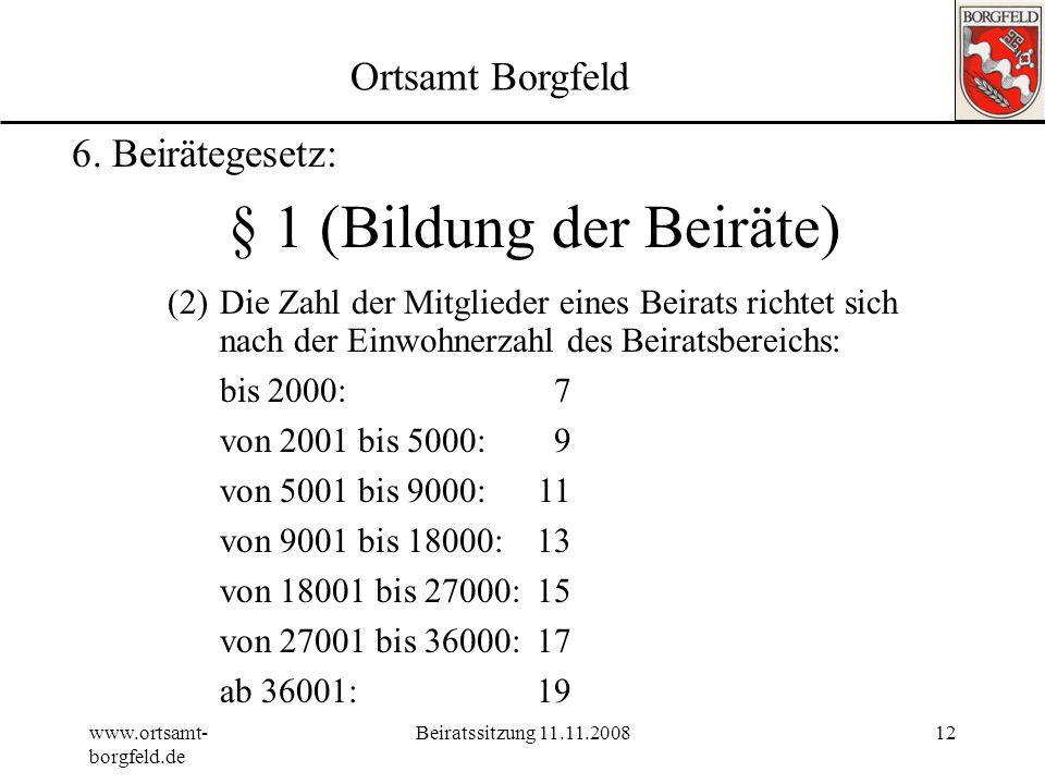 www.ortsamt- borgfeld.de Beiratssitzung 11.11.200811 Ortsamt Borgfeld 6. Beirätegesetz:. Novellierung des Beiratsgesetzes Neue Regelungen im Referente
