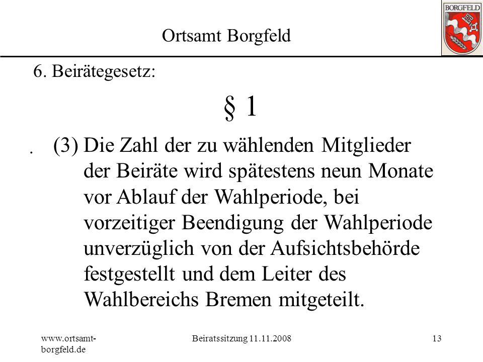 www.ortsamt- borgfeld.de Beiratssitzung 11.11.200812 Ortsamt Borgfeld 6. Beirätegesetz: (2)Die Zahl der Mitglieder eines Beirats richtet sich nach der