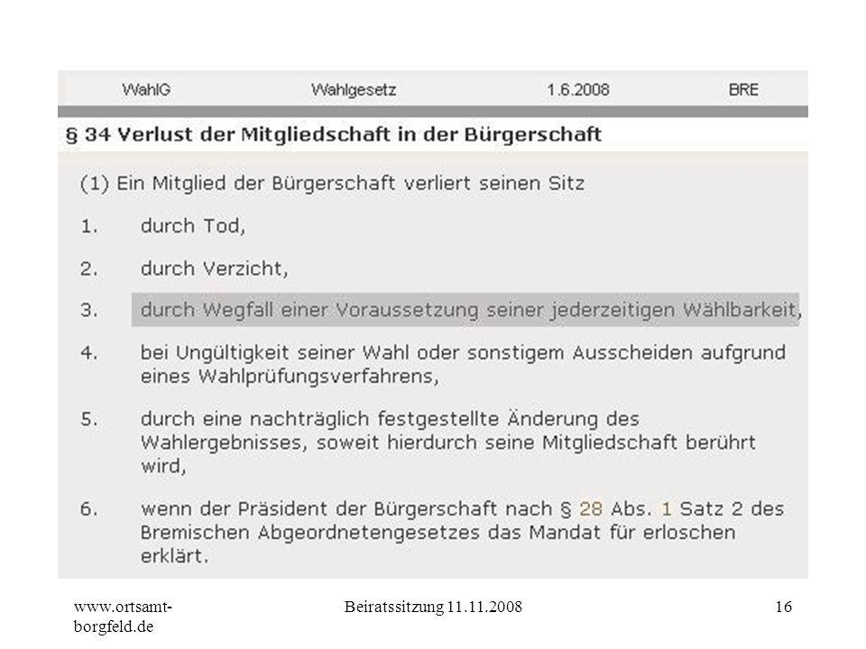 www.ortsamt- borgfeld.de Beiratssitzung 11.11.200815 Ortsamt Borgfeld 6. Beirätegesetz: (2)Die Mitgliedschaft im Beirat endet, wenn das Beiratsmitglie