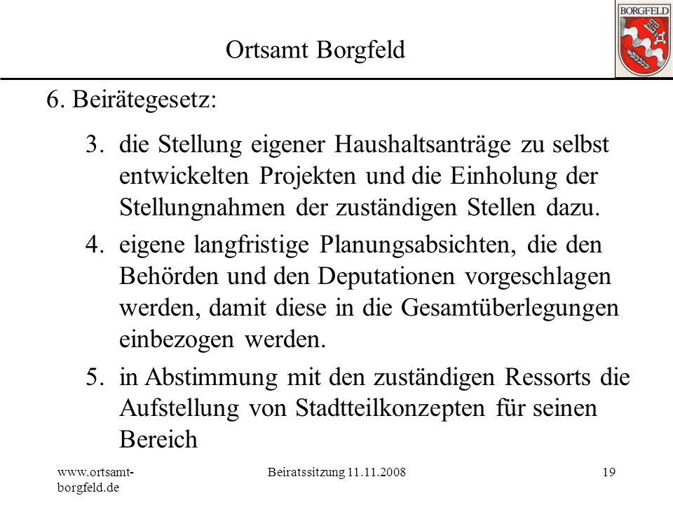 www.ortsamt- borgfeld.de Beiratssitzung 11.11.200818 Ortsamt Borgfeld 6. Beirätegesetz: § 7 (Planungen im Beiratsbereich) Zentrale Aufgabe des Beirats
