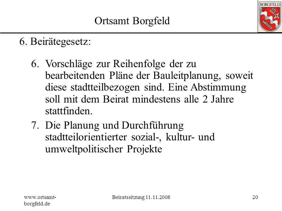 www.ortsamt- borgfeld.de Beiratssitzung 11.11.200819 Ortsamt Borgfeld 6. Beirätegesetz: 3.die Stellung eigener Haushaltsanträge zu selbst entwickelten