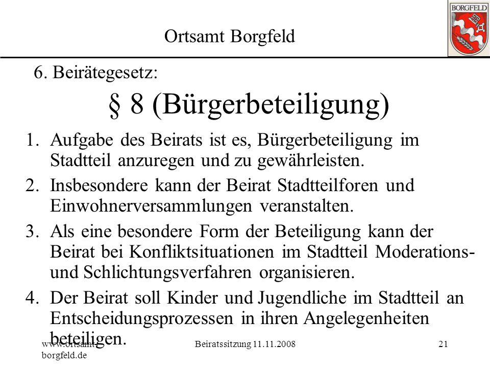 www.ortsamt- borgfeld.de Beiratssitzung 11.11.200820 Ortsamt Borgfeld 6. Beirätegesetz: 6.Vorschläge zur Reihenfolge der zu bearbeitenden Pläne der Ba