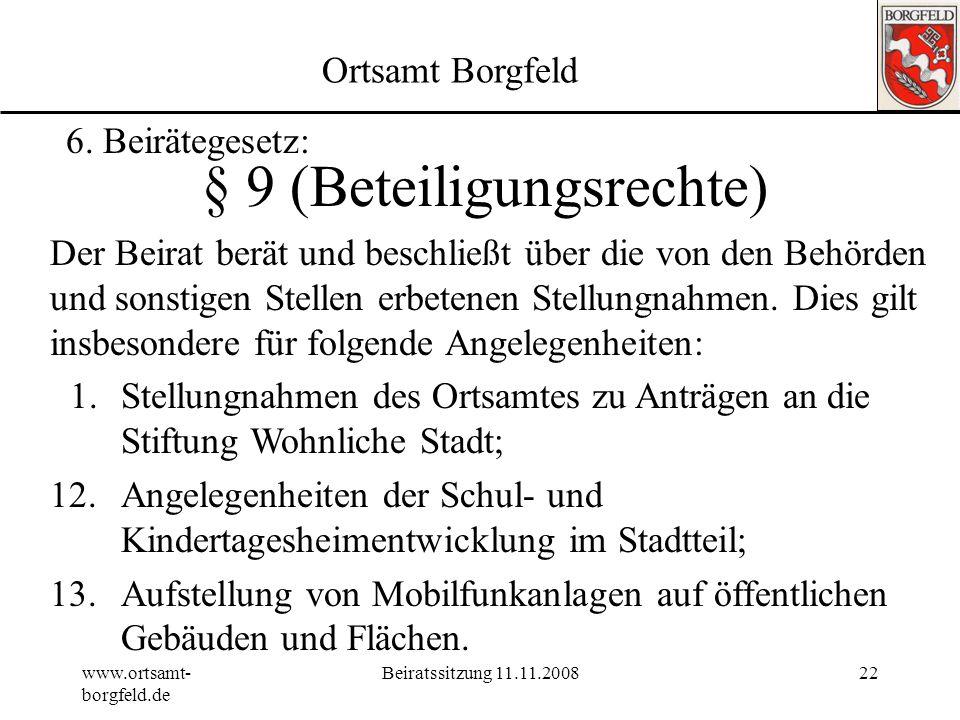www.ortsamt- borgfeld.de Beiratssitzung 11.11.200821 Ortsamt Borgfeld 6. Beirätegesetz: § 8 (Bürgerbeteiligung) 1.Aufgabe des Beirats ist es, Bürgerbe