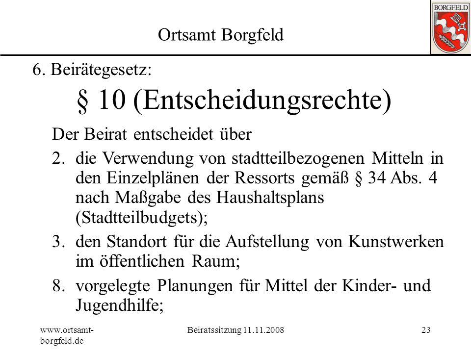 www.ortsamt- borgfeld.de Beiratssitzung 11.11.200822 Ortsamt Borgfeld 6. Beirätegesetz: § 9 (Beteiligungsrechte) Der Beirat berät und beschließt über
