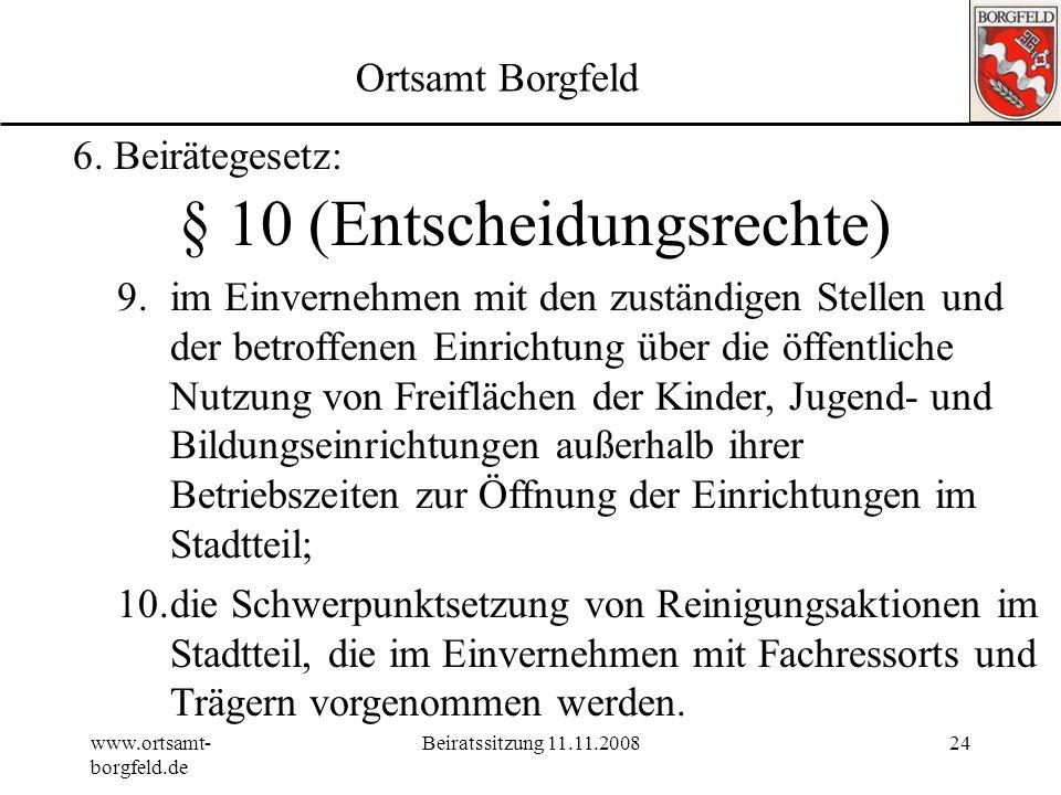 www.ortsamt- borgfeld.de Beiratssitzung 11.11.200823 Ortsamt Borgfeld 6. Beirätegesetz: § 10 (Entscheidungsrechte) Der Beirat entscheidet über 2.die V