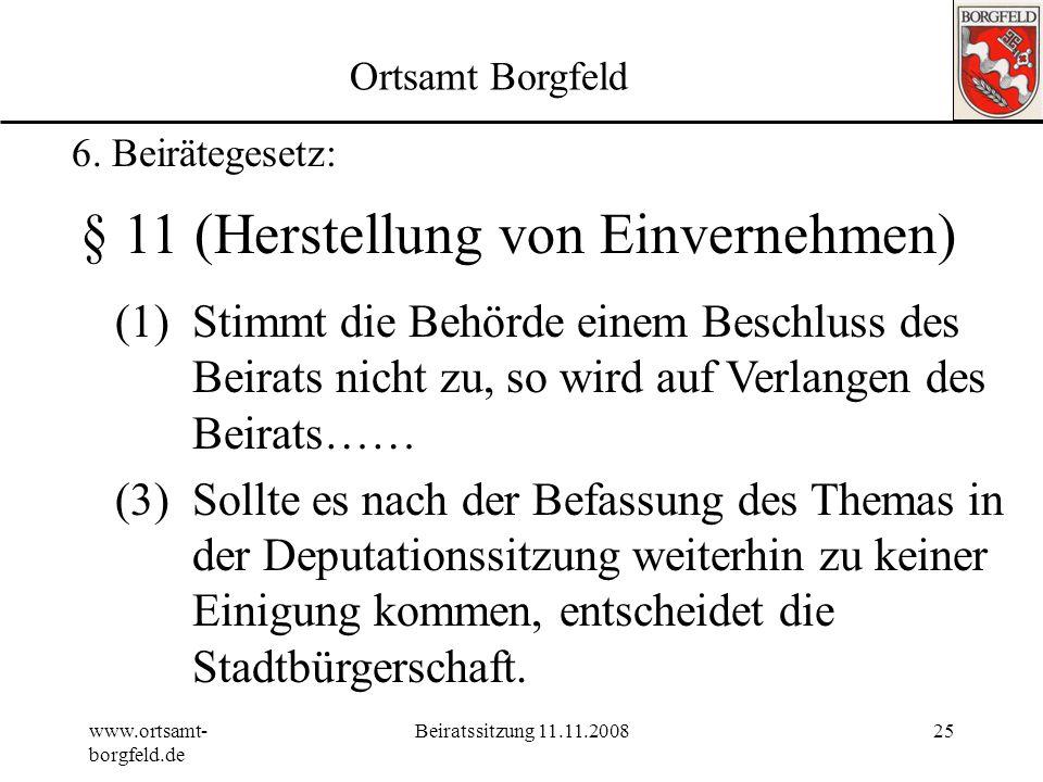 www.ortsamt- borgfeld.de Beiratssitzung 11.11.200824 Ortsamt Borgfeld 6. Beirätegesetz: § 10 (Entscheidungsrechte) 9.im Einvernehmen mit den zuständig