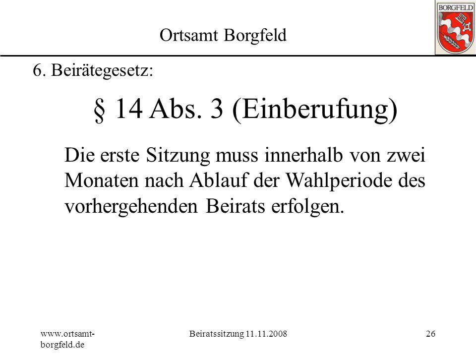 www.ortsamt- borgfeld.de Beiratssitzung 11.11.200825 Ortsamt Borgfeld 6. Beirätegesetz: § 11 (Herstellung von Einvernehmen) (1)Stimmt die Behörde eine