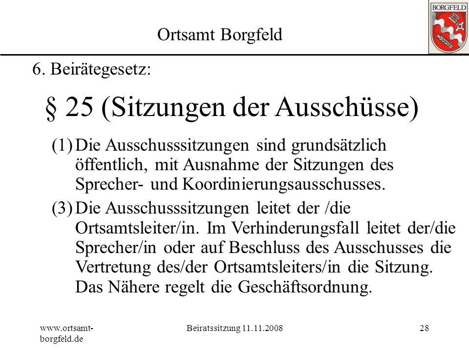 www.ortsamt- borgfeld.de Beiratssitzung 11.11.200827 Ortsamt Borgfeld 6. Beirätegesetz: § 15 (Sitzungen des Beirats) (1)Die Sitzungen des Beirats und