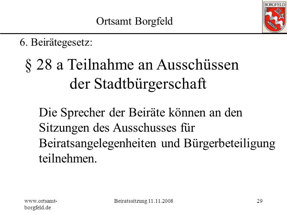 www.ortsamt- borgfeld.de Beiratssitzung 11.11.200828 Ortsamt Borgfeld 6. Beirätegesetz: § 25 (Sitzungen der Ausschüsse) (1)Die Ausschusssitzungen sind