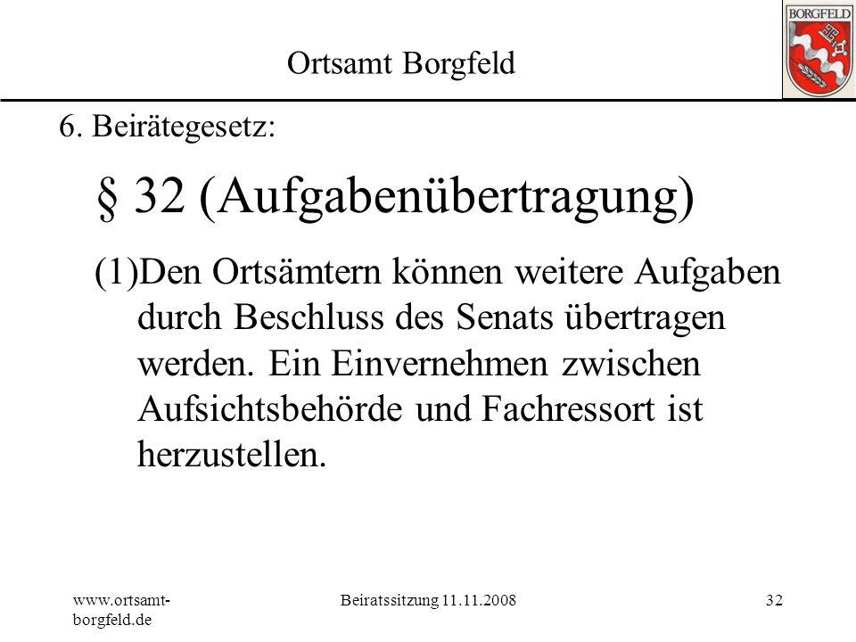 www.ortsamt- borgfeld.de Beiratssitzung 11.11.200831 Ortsamt Borgfeld 6. Beirätegesetz: § 31 Aufgaben der Ortsämter (6)Die Ortsämter sollen bei Bedarf