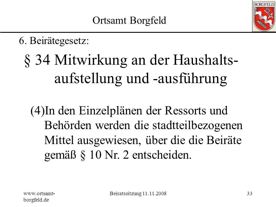 www.ortsamt- borgfeld.de Beiratssitzung 11.11.200832 Ortsamt Borgfeld 6. Beirätegesetz: § 32 (Aufgabenübertragung) (1)Den Ortsämtern können weitere Au