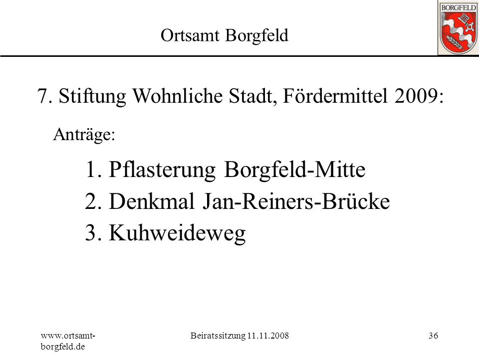 www.ortsamt- borgfeld.de Beiratssitzung 11.11.200835 Tagesordnung 1.Genehmigung der Tagesordnung19:30 2.Genehmigung Protokoll vom 01.09.2008 3.Wünsche
