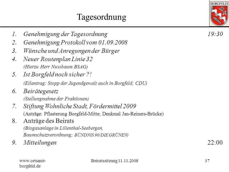 www.ortsamt- borgfeld.de Beiratssitzung 11.11.200836 Ortsamt Borgfeld 7. Stiftung Wohnliche Stadt, Fördermittel 2009: 1.Pflasterung Borgfeld-Mitte 2.D