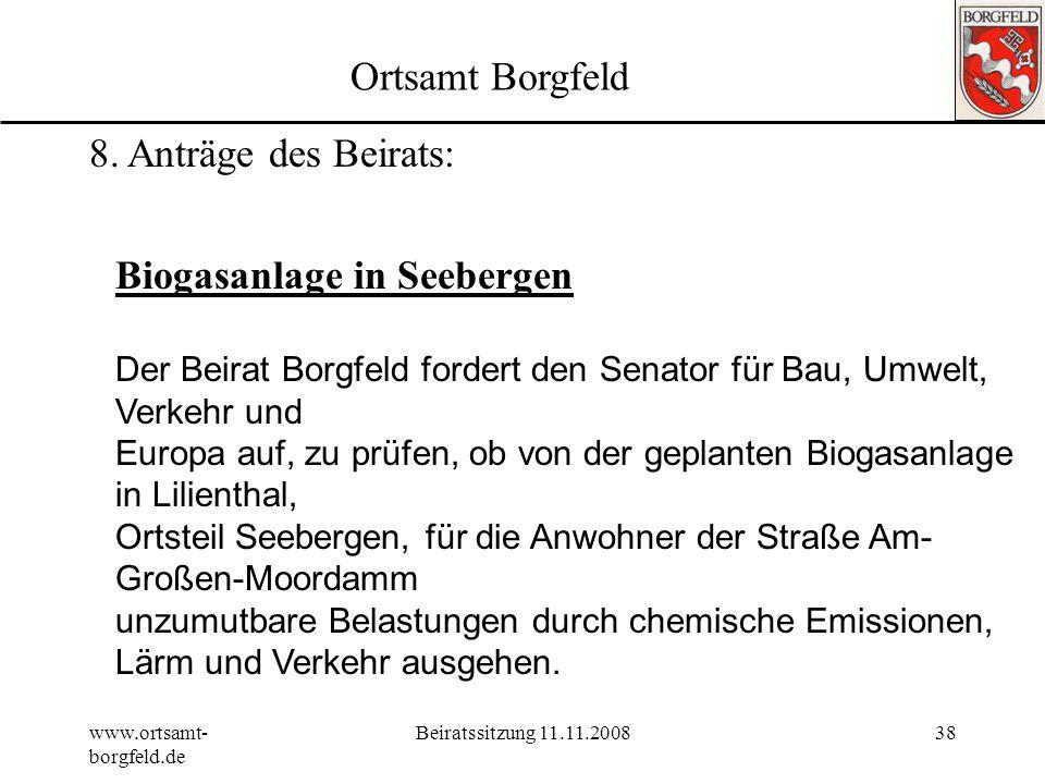 www.ortsamt- borgfeld.de Beiratssitzung 11.11.200837 Tagesordnung 1.Genehmigung der Tagesordnung19:30 2.Genehmigung Protokoll vom 01.09.2008 3.Wünsche