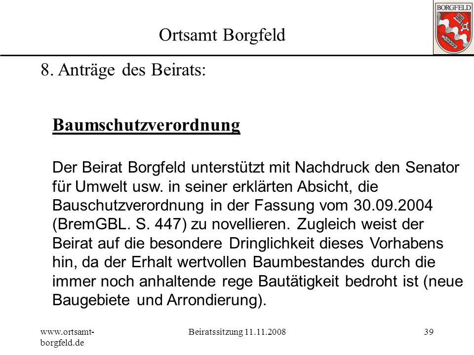 www.ortsamt- borgfeld.de Beiratssitzung 11.11.200838 Ortsamt Borgfeld 8. Anträge des Beirats: Der Beirat Borgfeld fordert den Senator für Bau, Umwelt,