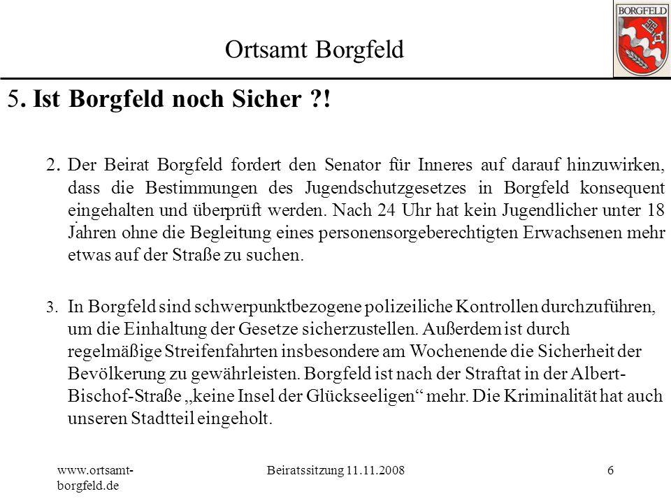 www.ortsamt- borgfeld.de Beiratssitzung 11.11.20085 Ortsamt Borgfeld 5. Ist Borgfeld noch Sicher ?!. Der Beirat Borgfeld verurteilt diese Straftat auf