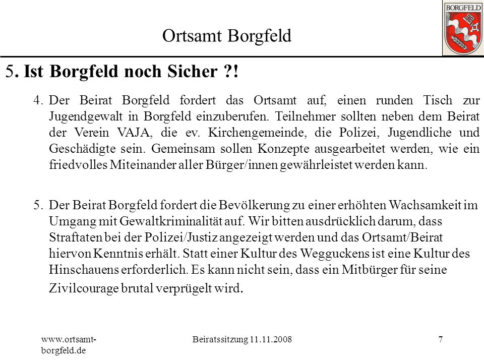 www.ortsamt- borgfeld.de Beiratssitzung 11.11.20086 Ortsamt Borgfeld 5. Ist Borgfeld noch Sicher ?!. 2. Der Beirat Borgfeld fordert den Senator für In