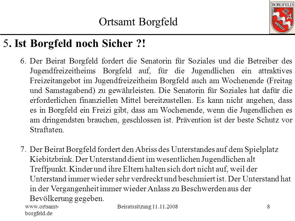 www.ortsamt- borgfeld.de Beiratssitzung 11.11.20087 Ortsamt Borgfeld 5. Ist Borgfeld noch Sicher ?!. 4.Der Beirat Borgfeld fordert das Ortsamt auf, ei