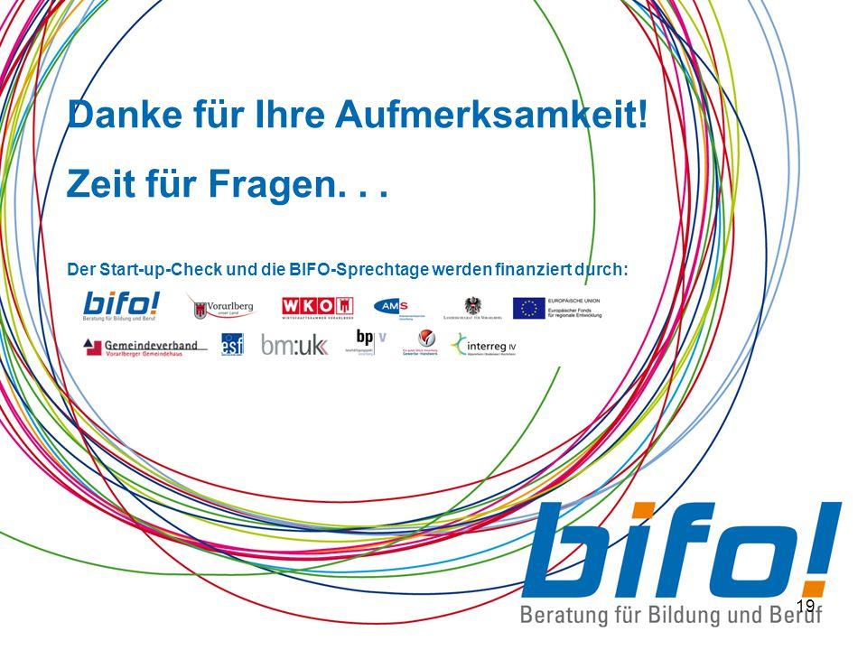 19 Danke für Ihre Aufmerksamkeit! Zeit für Fragen... Der Start-up-Check und die BIFO-Sprechtage werden finanziert durch: