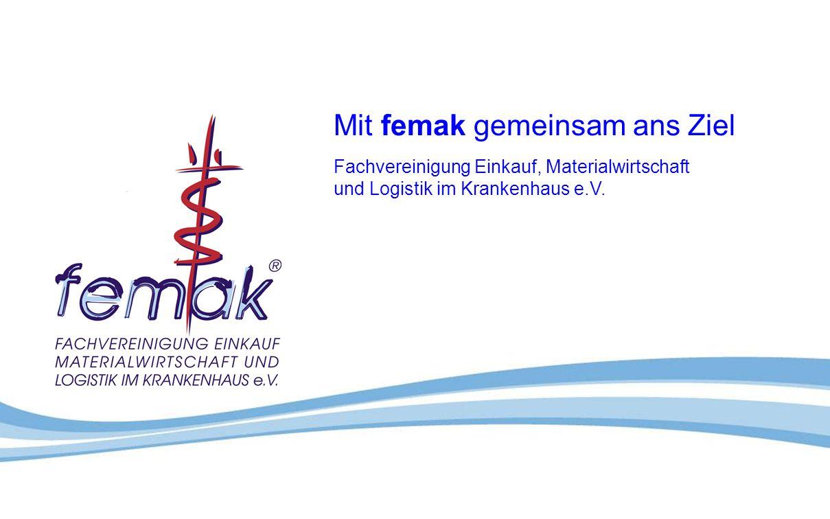Mit femak gemeinsam ans Ziel Fachvereinigung Einkauf, Materialwirtschaft und Logistik im Krankenhaus e.V.