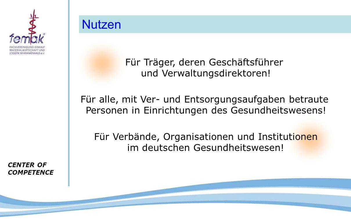 CENTER OF COMPETENCE Nutzen Für Träger, deren Geschäftsführer und Verwaltungsdirektoren! Für alle, mit Ver- und Entsorgungsaufgaben betraute Personen
