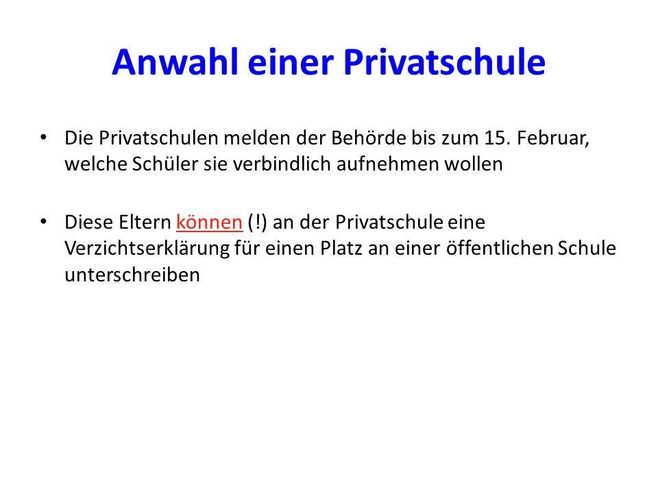 Anwahl einer Privatschule Die Privatschulen melden der Behörde bis zum 15. Februar, welche Schüler sie verbindlich aufnehmen wollen Diese Eltern könne