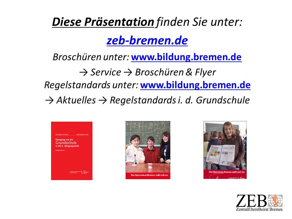 Diese Präsentation finden Sie unter: zeb-bremen.de Broschüren unter: www.bildung.bremen.dewww.bildung.bremen.de → Service → Broschüren & Flyer Regelst