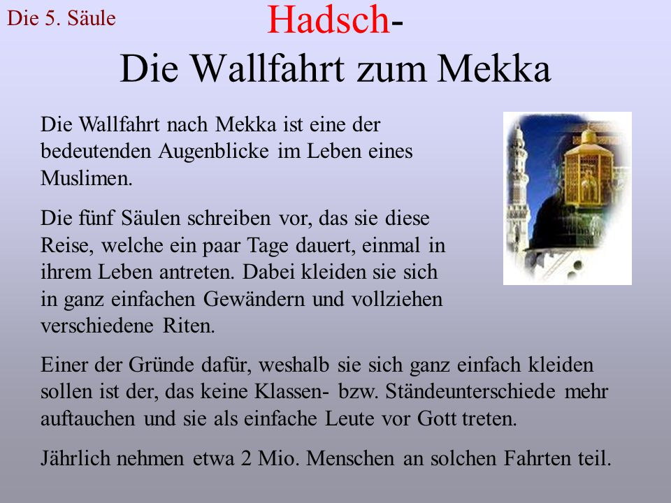 Hadsch- Die Wallfahrt zum Mekka Die 5. Säule Die Wallfahrt nach Mekka ist eine der bedeutenden Augenblicke im Leben eines Muslimen. Die fünf Säulen sc