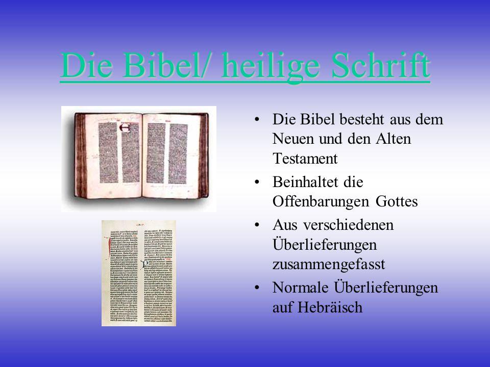 Die Bibel/ heilige Schrift Die Bibel besteht aus dem Neuen und den Alten Testament Beinhaltet die Offenbarungen Gottes Aus verschiedenen Überlieferungen zusammengefasst Normale Überlieferungen auf Hebräisch