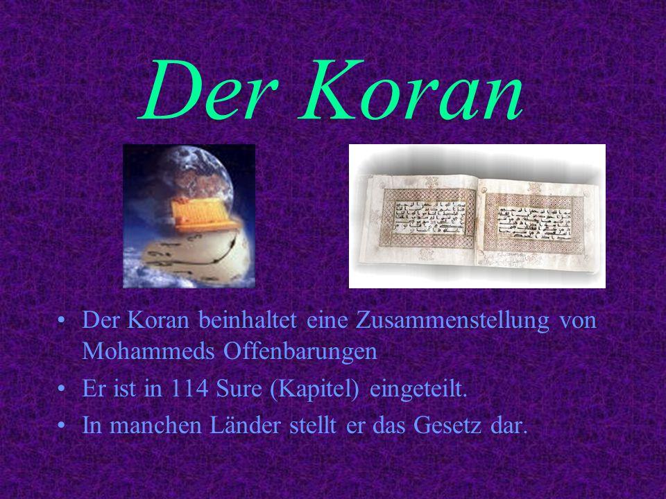 Der Koran Der Koran beinhaltet eine Zusammenstellung von Mohammeds Offenbarungen Er ist in 114 Sure (Kapitel) eingeteilt. In manchen Länder stellt er