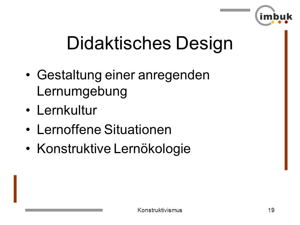 Konstruktivismus18 Professionalität Fach-, Methoden- und Sozialkompetenz werden durch konstruktivistische Kompetenzen erweitert: –Bewusstsein der Kons