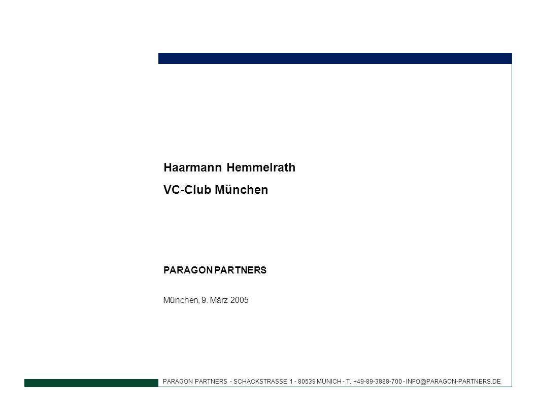 PARAGON PARTNERS - SCHACKSTRASSE 1 - 80539 MUNICH - T. +49-89-3888-700 - INFO@PARAGON-PARTNERS.DE Haarmann Hemmelrath VC-Club München PARAGON PARTNERS