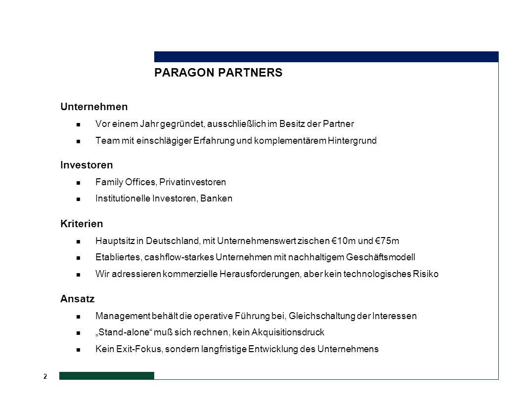 2 PARAGON PARTNERS Unternehmen n Vor einem Jahr gegründet, ausschließlich im Besitz der Partner n Team mit einschlägiger Erfahrung und komplementärem