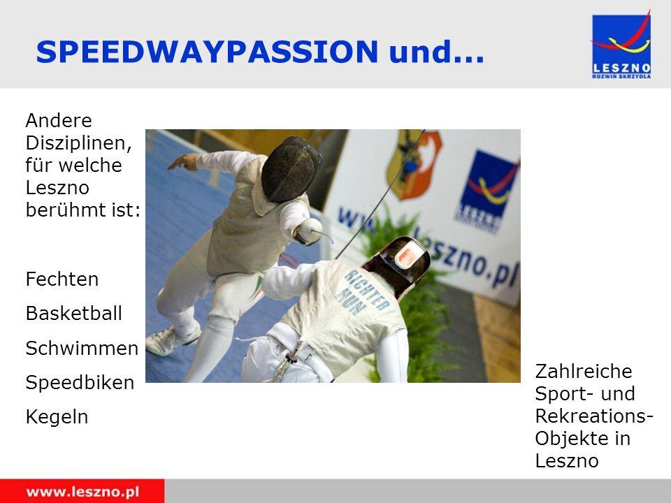 Andere Disziplinen, für welche Leszno berühmt ist: Fechten Basketball Schwimmen Speedbiken Kegeln Zahlreiche Sport- und Rekreations- Objekte in Leszno SPEEDWAYPASSION und...
