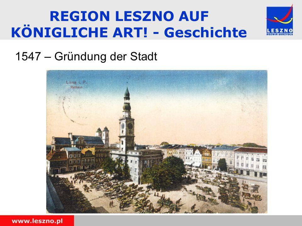 1547 – Gründung der Stadt REGION LESZNO AUF KÖNIGLICHE ART! - Geschichte