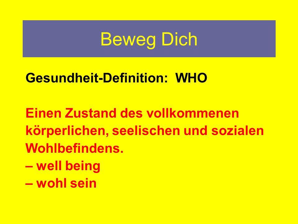 Beweg Dich Gesundheit-Definition: WHO Einen Zustand des vollkommenen körperlichen, seelischen und sozialen Wohlbefindens. – well being – wohl sein