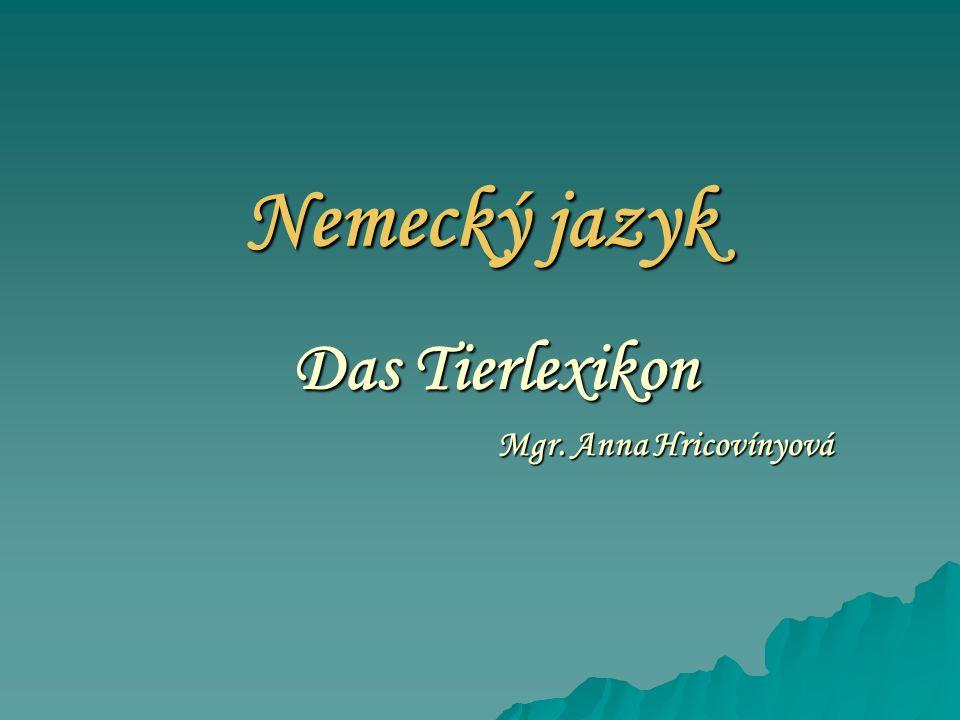 Nemecký jazyk Das Tierlexikon Mgr. Anna Hricovínyová