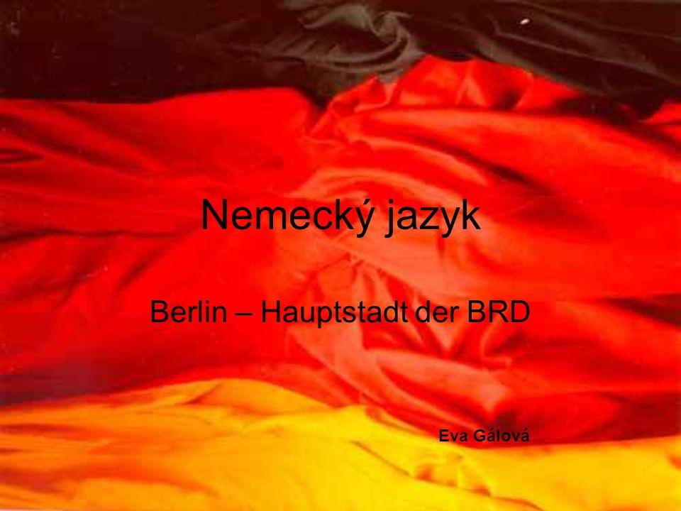 Nemecký jazyk Berlin – Hauptstadt der BRD Eva Gálová