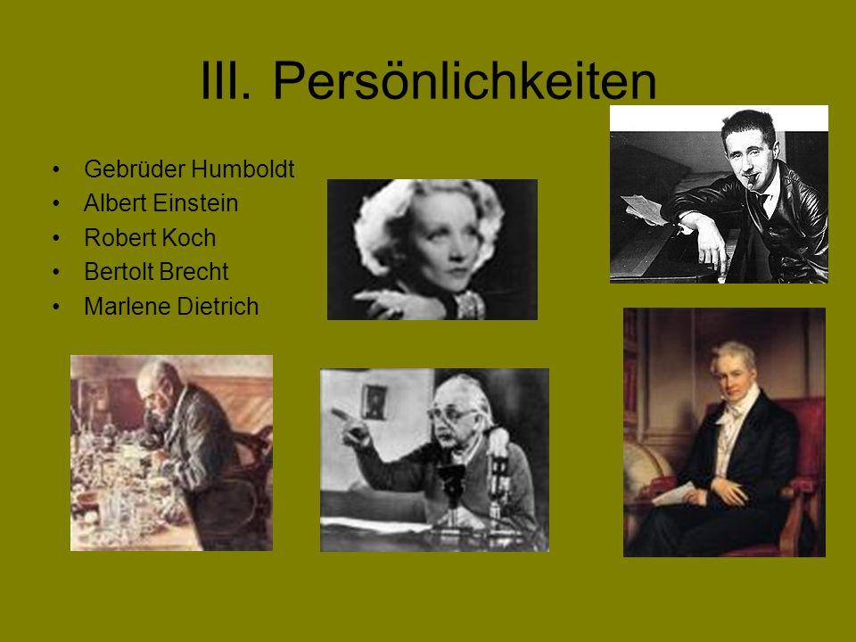 III. Persönlichkeiten Gebrüder Humboldt Albert Einstein Robert Koch Bertolt Brecht Marlene Dietrich