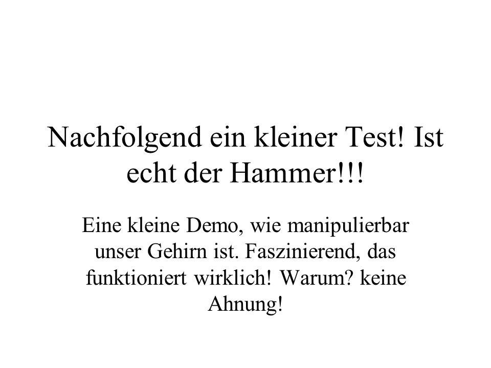 Nachfolgend ein kleiner Test! Ist echt der Hammer!!! Eine kleine Demo, wie manipulierbar unser Gehirn ist. Faszinierend, das funktioniert wirklich! Wa