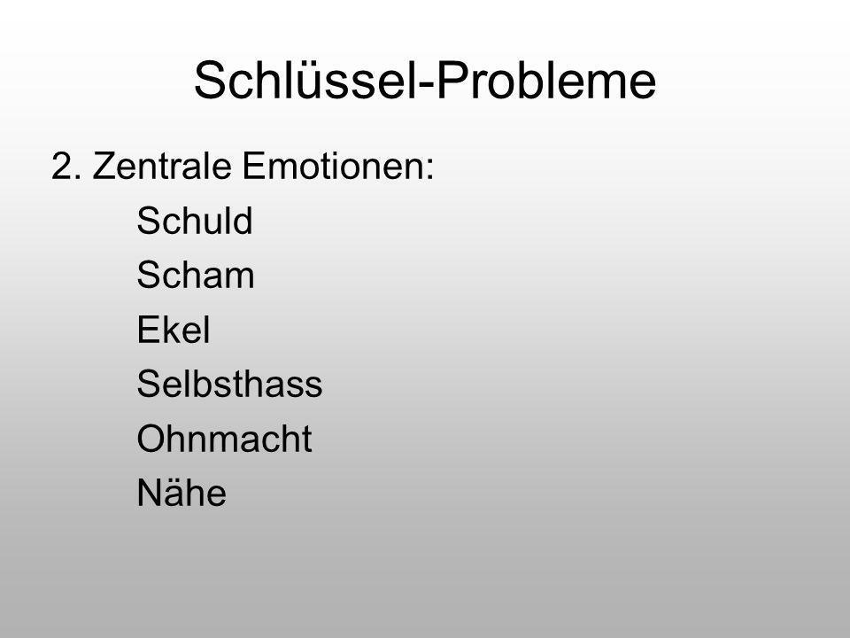 Schlüssel-Probleme 2. Zentrale Emotionen: Schuld Scham Ekel Selbsthass Ohnmacht Nähe